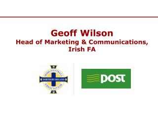 Geoff Wilson Head of Marketing  Communications, Irish FA