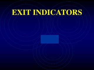 EXIT INDICATORS