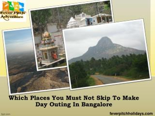 Which places you must not skip to make day outing in Bangalore
