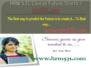 HRM 531 Course Future Starts / hrm531dotcom
