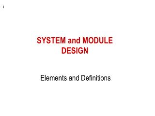 SYSTEM and MODULE DESIGN