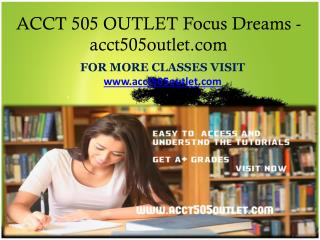 ACCT 505 OUTLET Focus Dreams-acct505outlet.com
