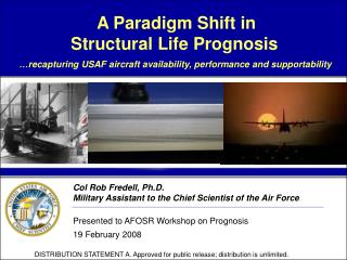 Col Rob Fredell, Ph.D. Military Assistant to the Chief Scientist of the Air Force