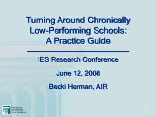 Turning Around Chronically  Low-Performing Schools:  A Practice Guide               IES Research Conference  June 12, 20