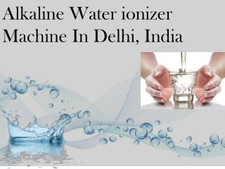 Alkaline Water Ionizer Machine In Delhi, India