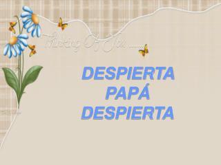 DESPIERTA PAP  DESPIERTA