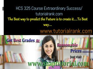 HCS 325 Course Extraordinary Success/ tutorialrank.com