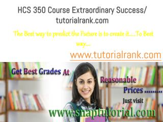 HCS 350 Course Extraordinary Success/ tutorialrank.com