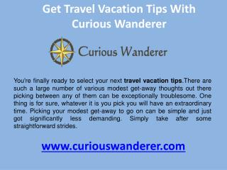 Get travel vacation tips with curiouswanderer