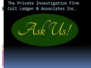The Private Investigation Firm Colt Ledger & Associates Inc.