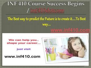 INF 410 Course Success Begins / inf410dotcom