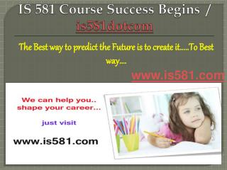 IS 581 Course Success Begins / is581dotcom