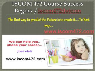 ISCOM 472 Course Success Begins / iscom472dotcom