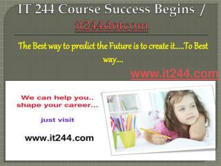 IT 244 Course Success Begins / it244dotcom