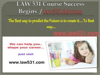 LAW 531 Course Success Begins / law531dotcom