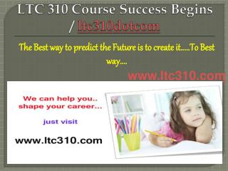 LTC 310 Course Success Begins / ltc300dotcom
