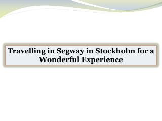 Travelling in Segway in Stockholm for a Wonderful Experience