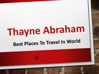 Best Places to Travel in World Covered by Thayne Abraham