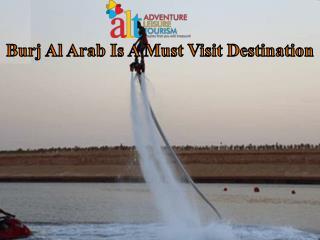 Burj Al Arab Is A Must Visit Destination