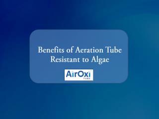 Benefits of Aeration Tube Resistant to Algae-AirOxiTube