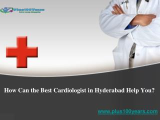 How can the best cardiologist in hyderabad help you