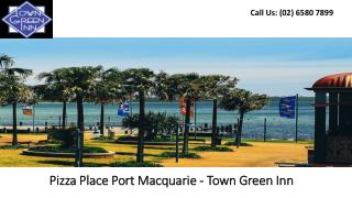 Pizza Place Port Macquarie - Town Green Inn