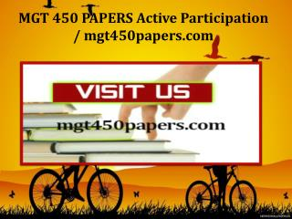 MGT 450 PAPERS Active Participation / mgt450papers.com