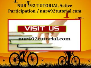 NUR 492 TUTORIAL Active Participation / nur492tutorial.com