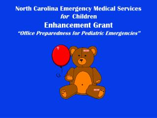 North Carolina Emergency Medical Services for  Children Enhancement Grant  Office Preparedness for Pediatric Emergencies