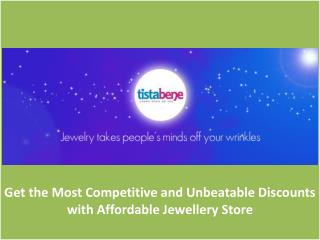 Get the Most Competitive and Unbeatable Discounts with Affordable Jewellery Store