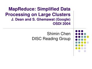 MapReduce: Simplified Data Processing on Large Clusters J. Dean and S. Ghemawat Google OSDI 2004