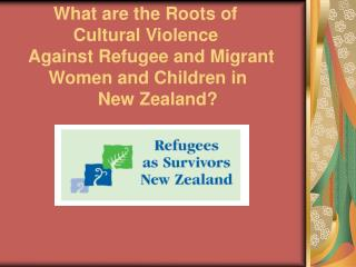 What are the Roots of            Cultural Violence     Against Refugee and Migrant       Women and Children in