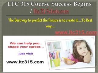 LTC 315 Course Success Begins / ltc315dotcom