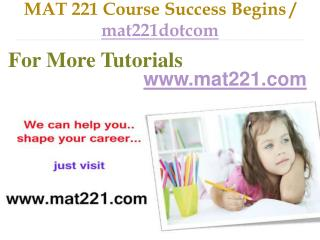 MAT 221 Course Success Begins / mat221dotcom