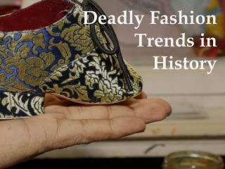 Deadly Fashion Trends in History