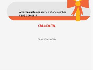 Contact Amazon Customer service Phone number 1 855 300 0817 Amazon technical helpline support phone number 1 855 300 081