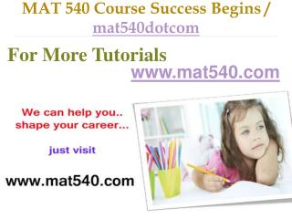 MAT 540 Course Success Begins / mat540dotcom