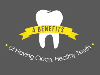 4 Benefits of Having Clean, Healthy Teeth