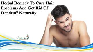 Herbal Remedy To Cure Hair Problems And Get Rid Of Dandruff Naturally