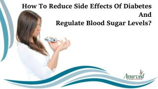 How To Reduce Side Effects Of Diabetes And Regulate Blood Sugar Levels?