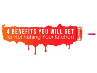 4 Benefits You Will Get for Refinishing Your Kitchen