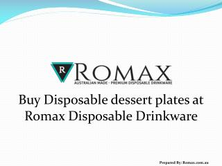 Buy Disposable dessert plates at Romax Disposable Drinkware