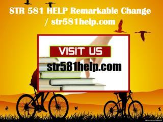 STR 581 HELP Remarkable Change / str581help.com