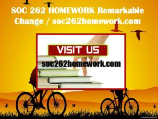 SOC 262 HOMEWORK Remarkable Change / soc262homework.com