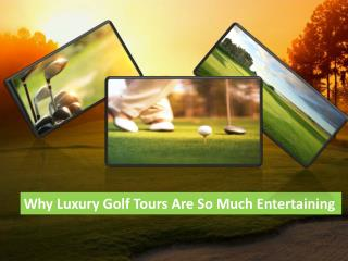Why Luxury Golf Tours Are So Much Entertaining