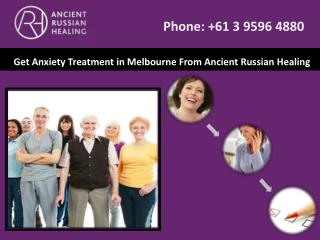 Get Anxiety Treatment in Melbourne From Ancient Russian Healing