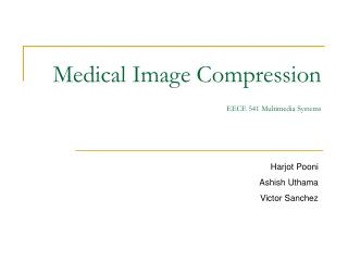 Medical Image Compression EECE 541 Multimedia Systems