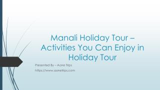 Manali Holiday Tour – Activities You Can Enjoy in Holiday Tour