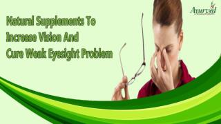 Natural Supplements To Increase Vision And Cure Weak Eyesight Problem