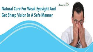 Natural Cure For Weak Eyesight And Get Sharp Vision In A Safe Manner
